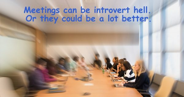 Meetings can be introvert hell.